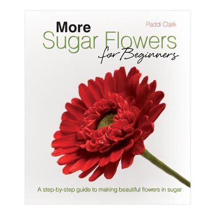 More Sugar Flowers for Beginners - Paddi Clark